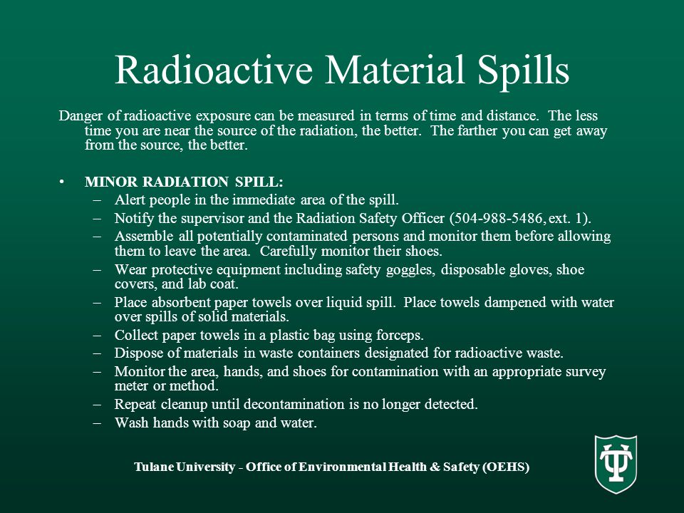 Tulane University - Office of Environmental Health & Safety (OEHS) Radioactive Material Spills Danger of radioactive exposure can be measured in terms of time and distance.