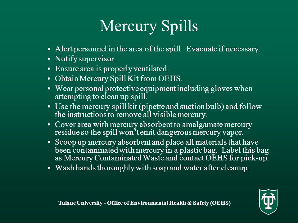 Tulane University - Office of Environmental Health & Safety (OEHS) Mercury Spills Alert personnel in the area of the spill.