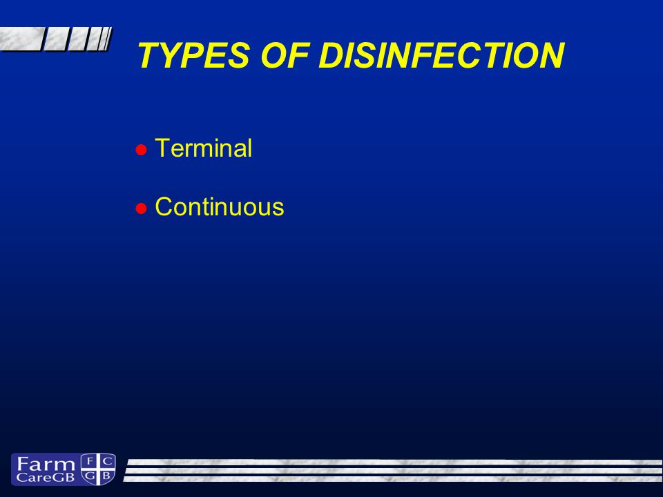 TYPES OF DISINFECTION Terminal Continuous