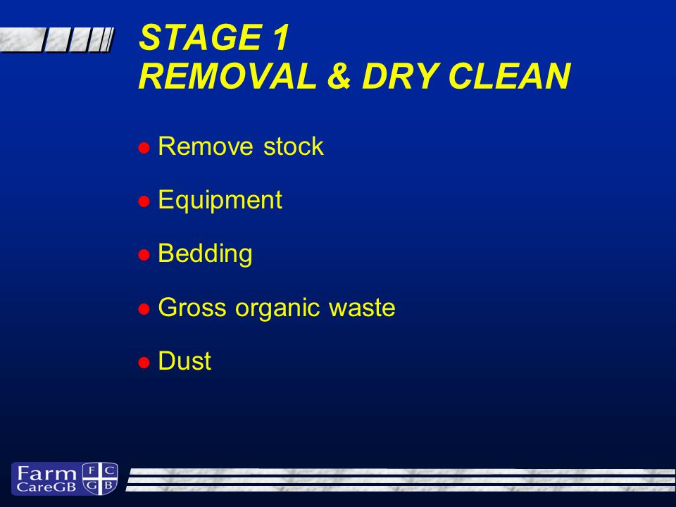 STAGE 2 CLEANING & SANITIZATION Reducing infective material Removal of dried on matter Use a Detergent / Sanitizer Allow to dry afterwards