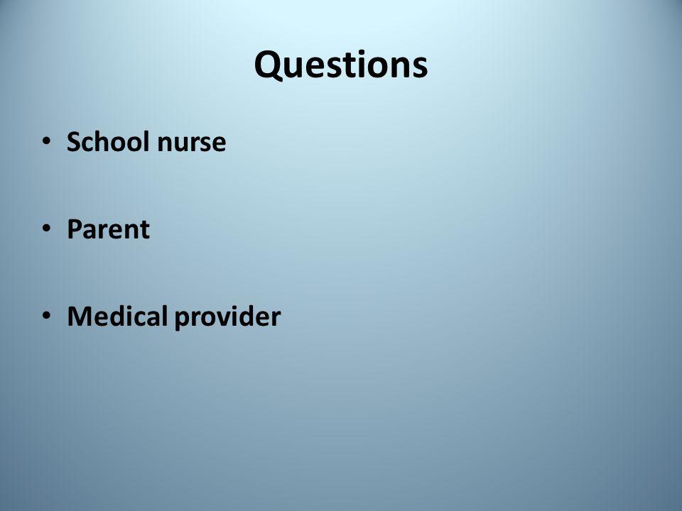 Questions School nurse Parent Medical provider
