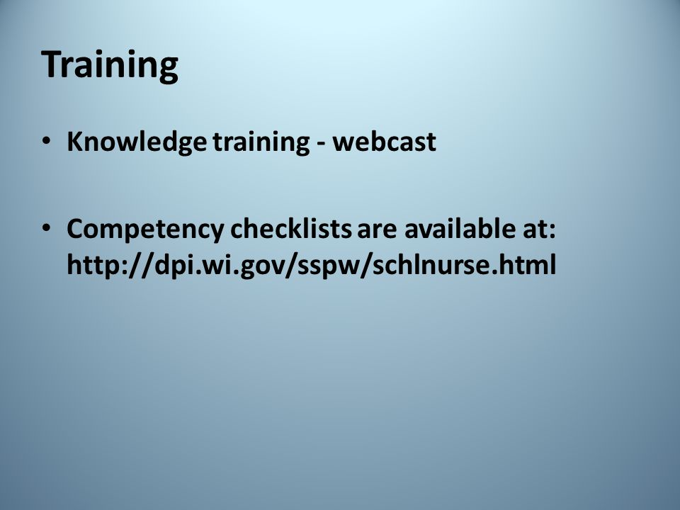 Training Knowledge training - webcast Competency checklists are available at: http://dpi.wi.gov/sspw/schlnurse.html
