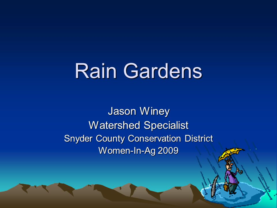 Rain Gardens Jason Winey Watershed Specialist Snyder County Conservation District Women-In-Ag 2009