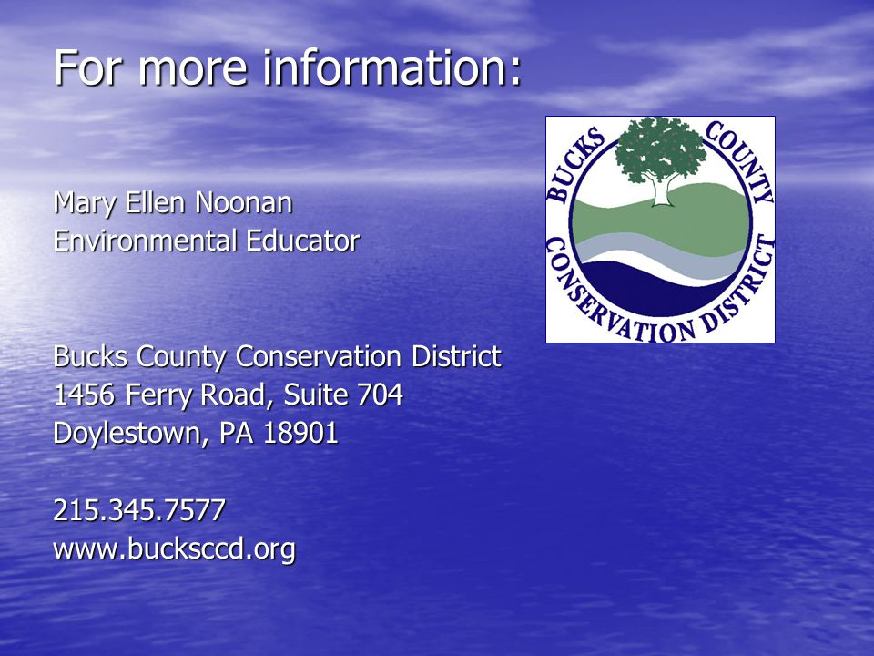 For more information: Mary Ellen Noonan Environmental Educator Bucks County Conservation District 1456 Ferry Road, Suite 704 Doylestown, PA 18901 215.