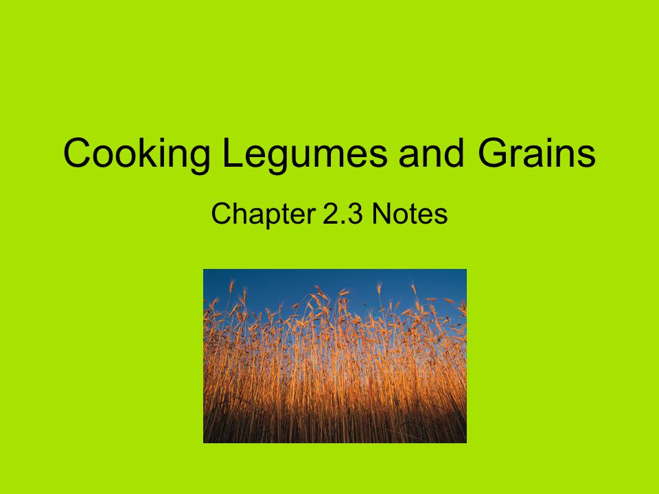 Cooking Legumes and Grains Chapter 2.3 Notes