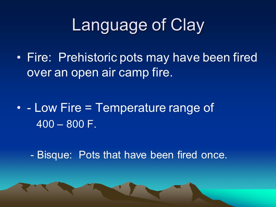 Language of Clay Fire: Prehistoric pots may have been fired over an open air camp fire.