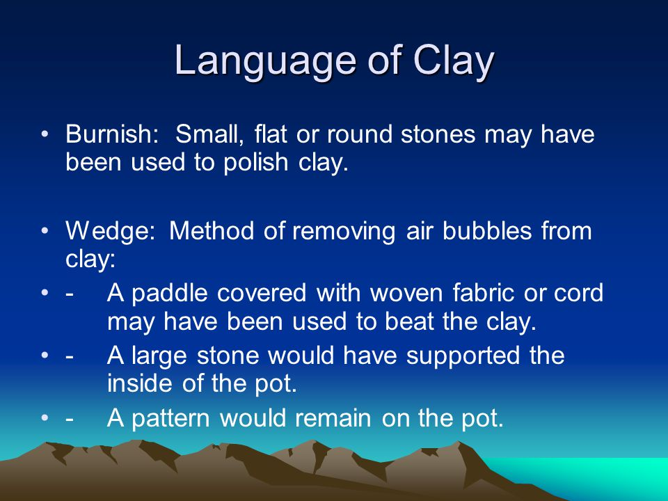Language of Clay Burnish: Small, flat or round stones may have been used to polish clay.