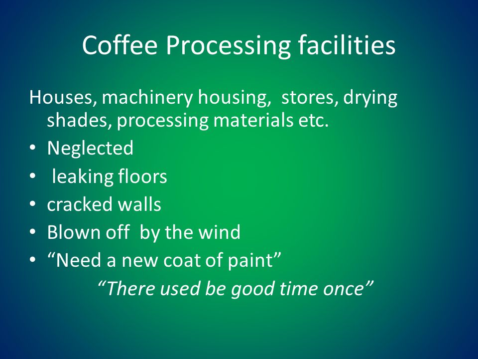 Coffee Processing facilities Houses, machinery housing, stores, drying shades, processing materials etc.