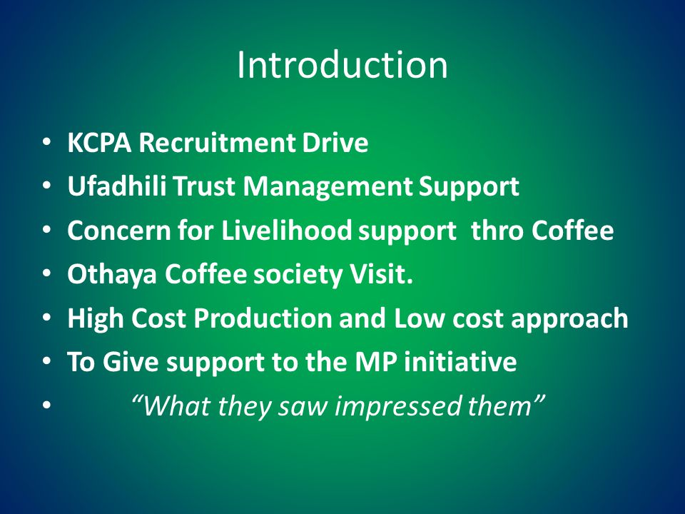 Introduction KCPA Recruitment Drive Ufadhili Trust Management Support Concern for Livelihood support thro Coffee Othaya Coffee society Visit.