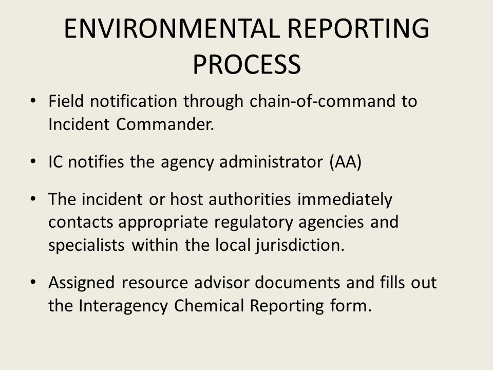 ENVIRONMENTAL REPORTING PROCESS Field notification through chain-of-command to Incident Commander. IC notifies the agency administrator (AA) The incid