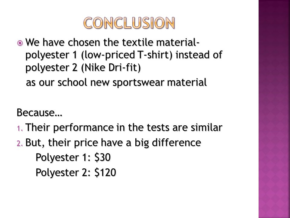  We have chosen the textile material- polyester 1 (low-priced T-shirt) instead of polyester 2 (Nike Dri-fit) as our school new sportswear material as