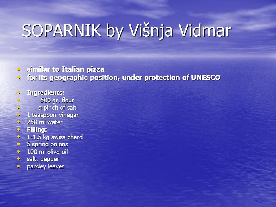 SOPARNIK by Višnja Vidmar SOPARNIK by Višnja Vidmar similar to Italian pizza similar to Italian pizza for its geographic position, under protection of UNESCO for its geographic position, under protection of UNESCO Ingredients: Ingredients: 500 gr.