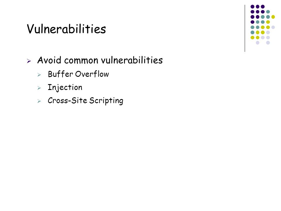 25 Vulnerabilities  Avoid common vulnerabilities  Buffer Overflow  Injection  Cross-Site Scripting