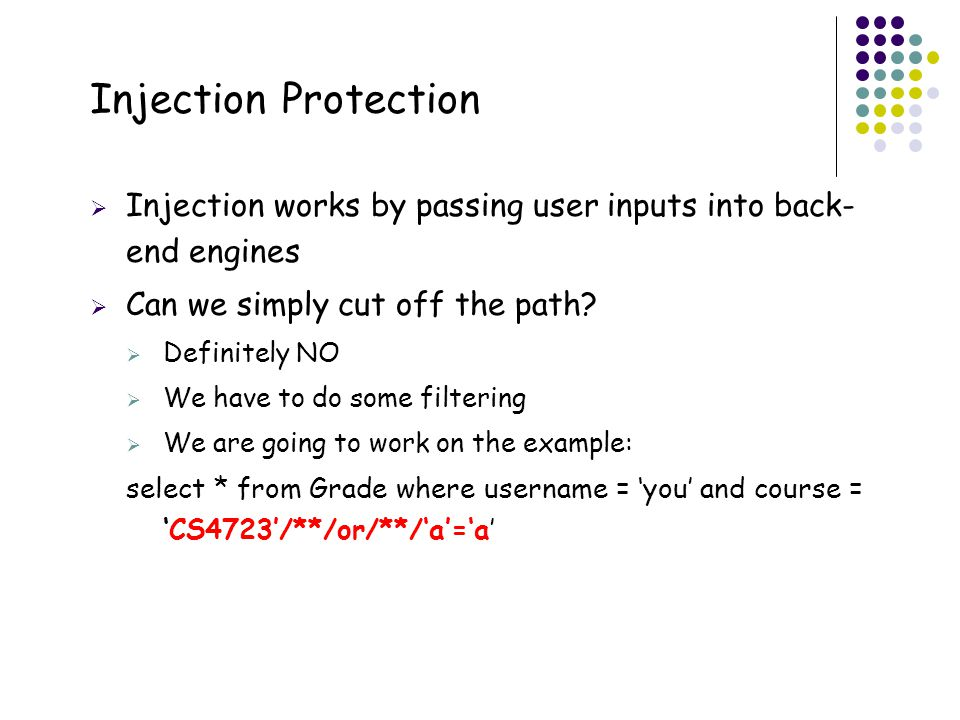41 Injection Protection  Injection works by passing user inputs into back- end engines  Can we simply cut off the path.