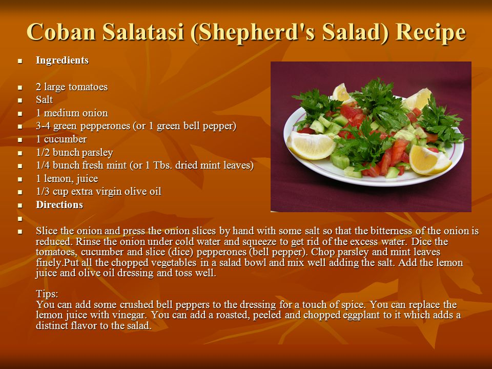 Coban Salatasi (Shepherd s Salad) Recipe Ingredients Ingredients 2 large tomatoes 2 large tomatoes Salt Salt 1 medium onion 1 medium onion 3-4 green pepperones (or 1 green bell pepper) 3-4 green pepperones (or 1 green bell pepper) 1 cucumber 1 cucumber 1/2 bunch parsley 1/2 bunch parsley 1/4 bunch fresh mint (or 1 Tbs.