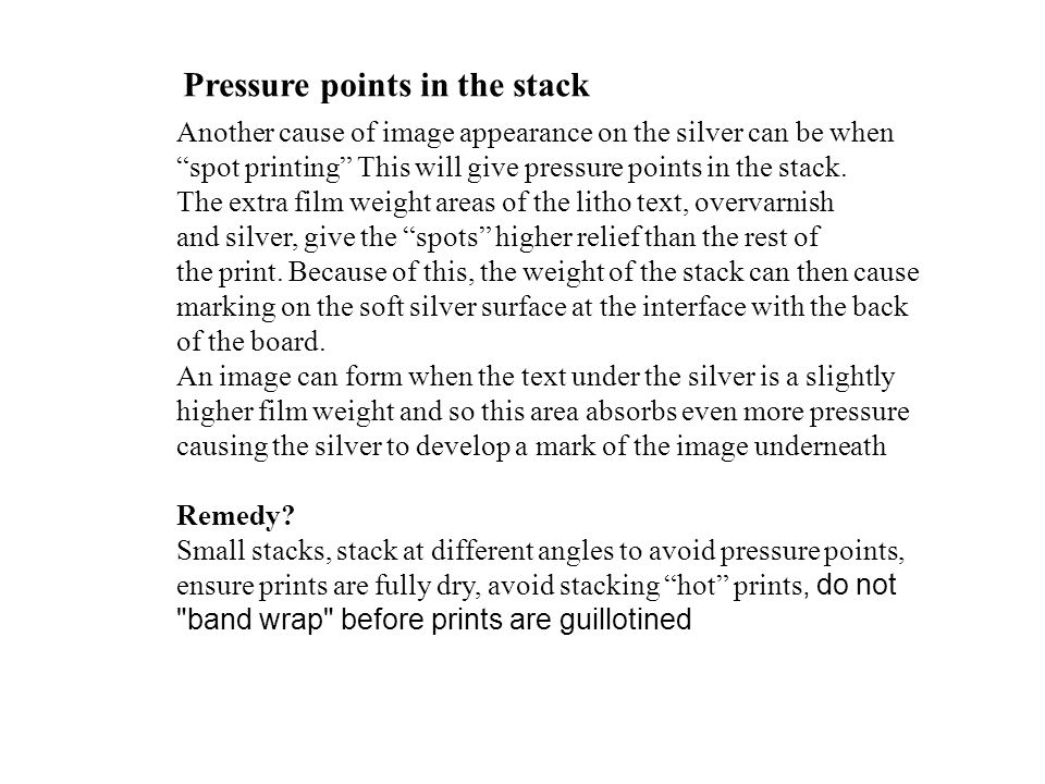 "Another cause of image appearance on the silver can be when ""spot printing"" This will give pressure points in the stack. The extra film weight areas o"