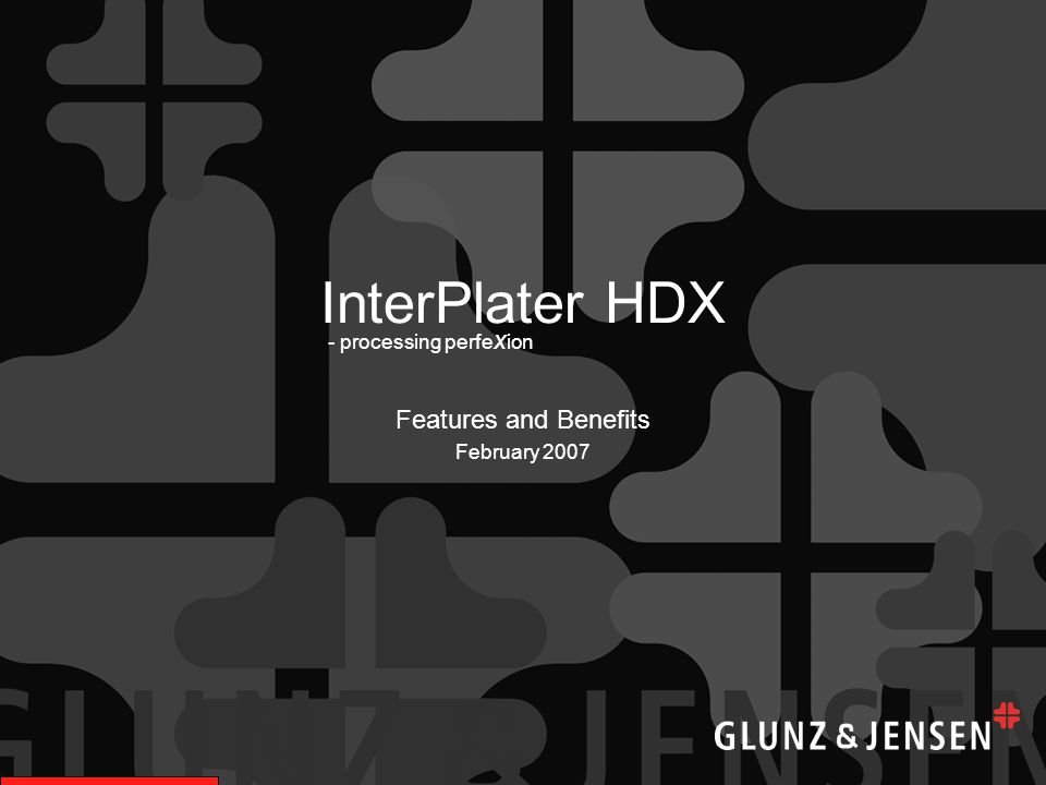 InterPlater HDX Features and Benefits February 2007 - processing perfe x ion