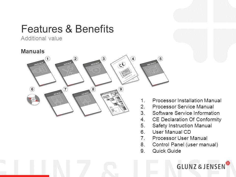 Features & Benefits Manuals 1.Processor Installation Manual 2.Processor Service Manual 3.Software Service Information 4.CE Declaration Of Conformity 5.Safety Instruction Manual 6.User Manual CD 7.Processor User Manual 8.Control Panel (user manual) 9.Quick Guide Additional value