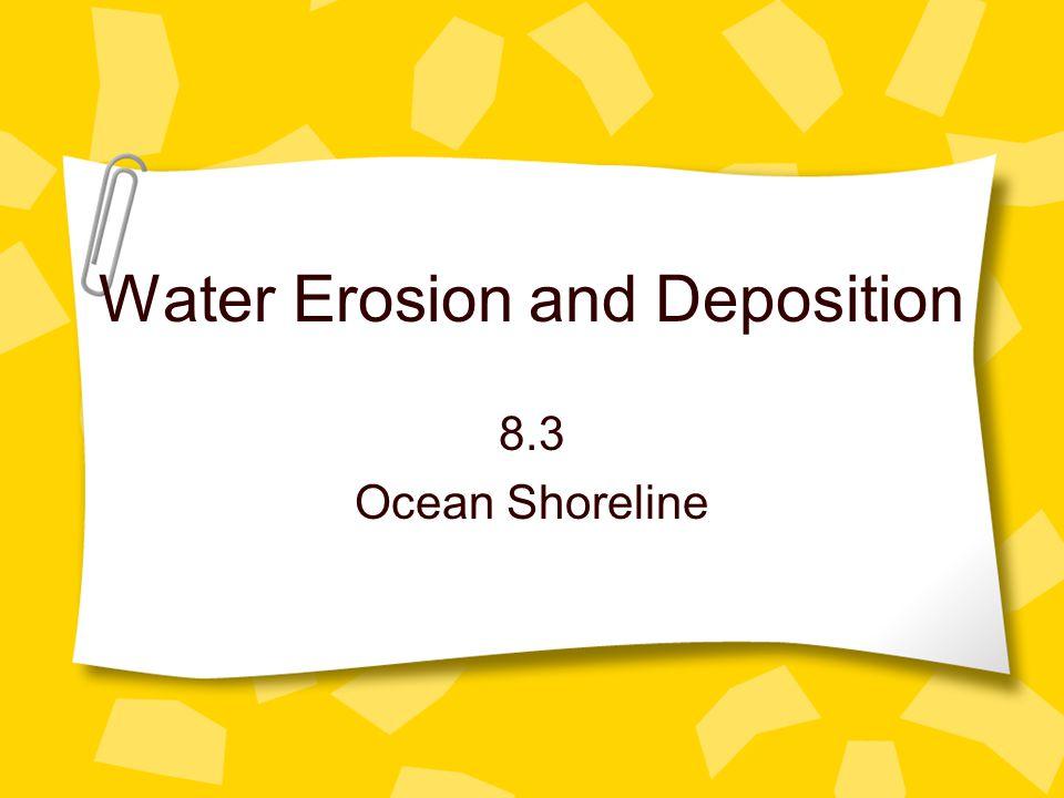 Water Erosion and Deposition 8.3 Ocean Shoreline