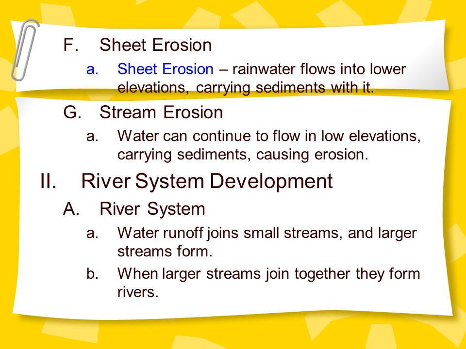 F.Sheet Erosion a.Sheet Erosion – rainwater flows into lower elevations, carrying sediments with it.
