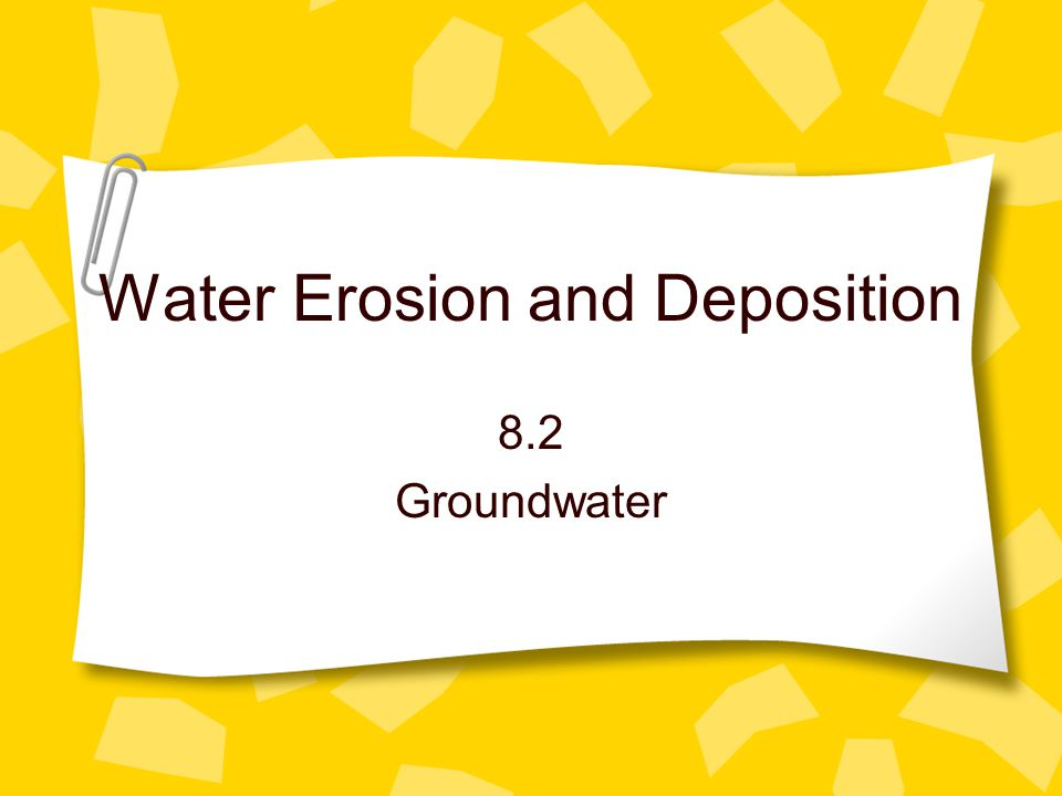 Water Erosion and Deposition 8.2 Groundwater