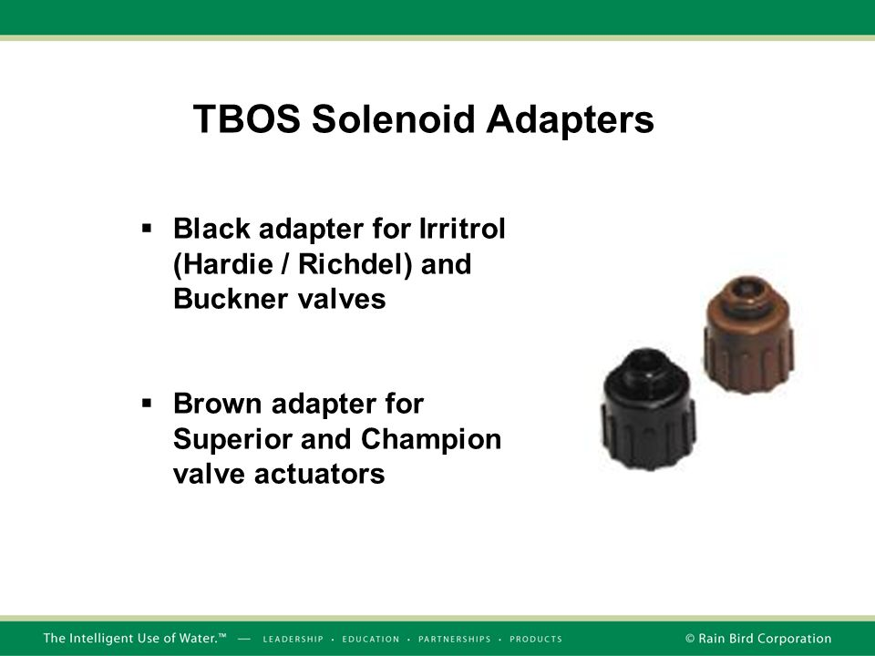 TBOS Solenoid Adapters  Black adapter for Irritrol (Hardie / Richdel) and Buckner valves  Brown adapter for Superior and Champion valve actuators