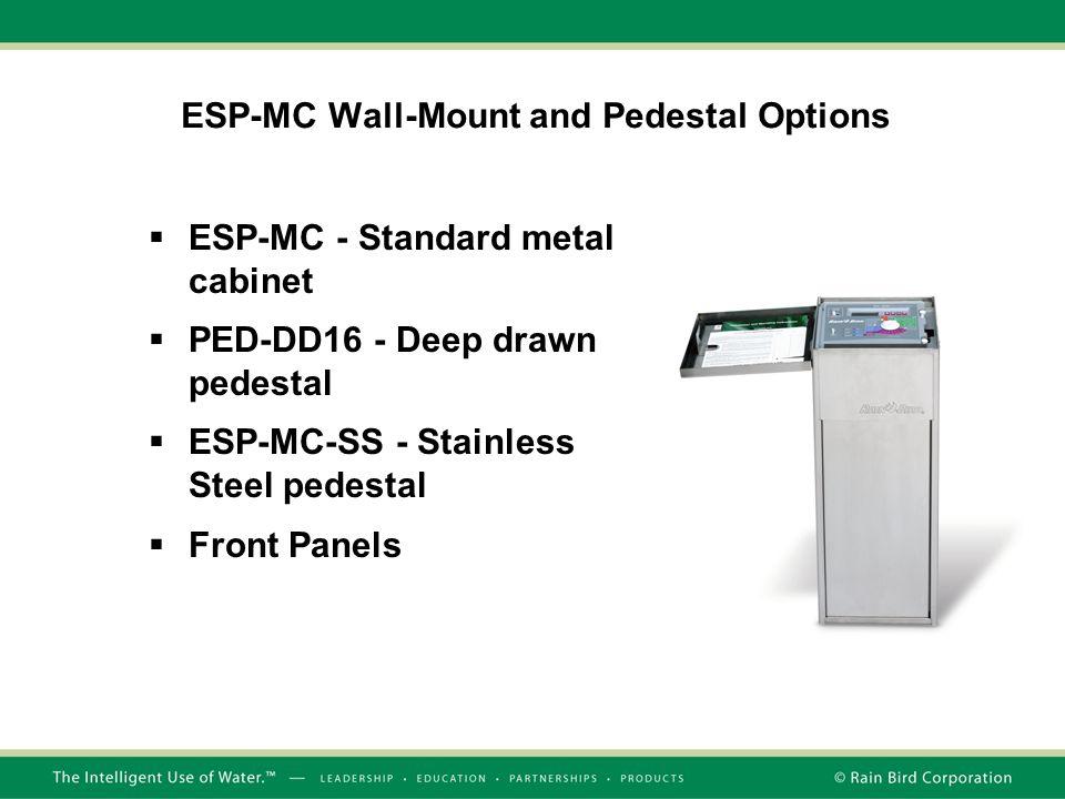 ESP-MC Wall-Mount and Pedestal Options  ESP-MC - Standard metal cabinet  PED-DD16 - Deep drawn pedestal  ESP-MC-SS - Stainless Steel pedestal  Front Panels