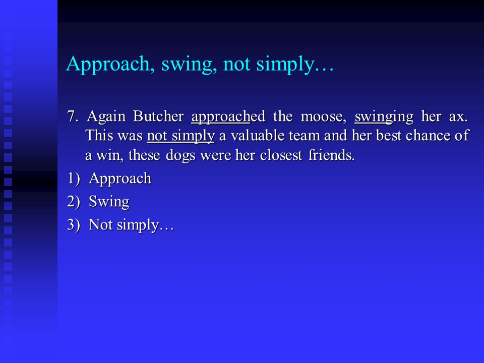 Approach, swing, not simply… 7. Again Butcher approached the moose, swinging her ax.
