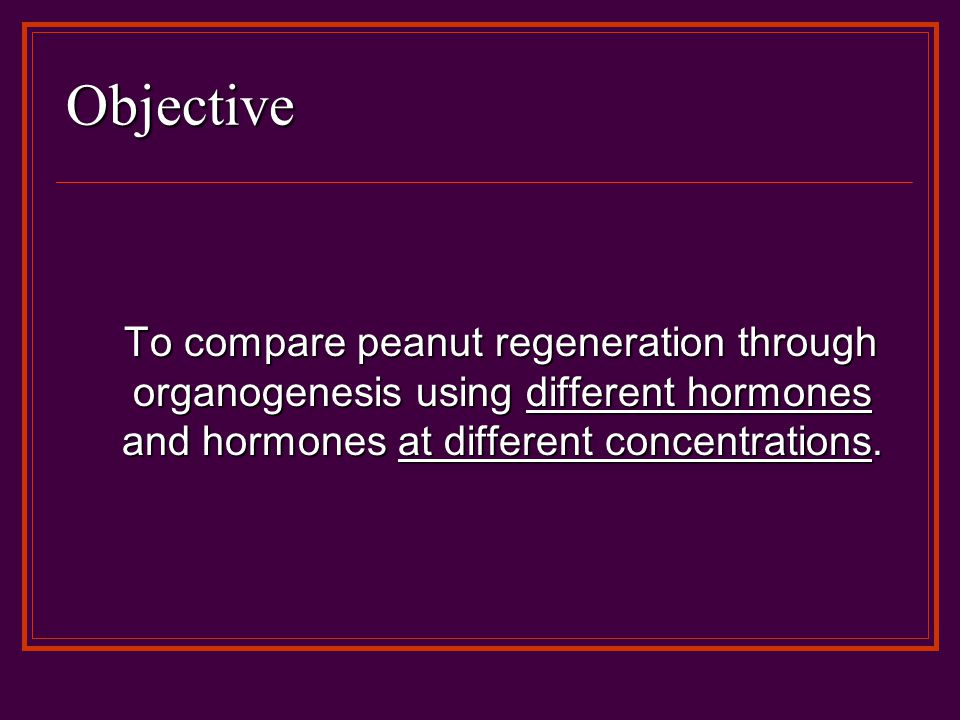 Objective To compare peanut regeneration through organogenesis using different hormones and hormones at different concentrations.