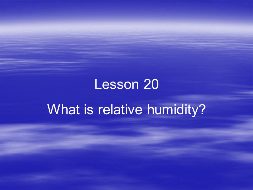 Lesson 20 What is relative humidity?