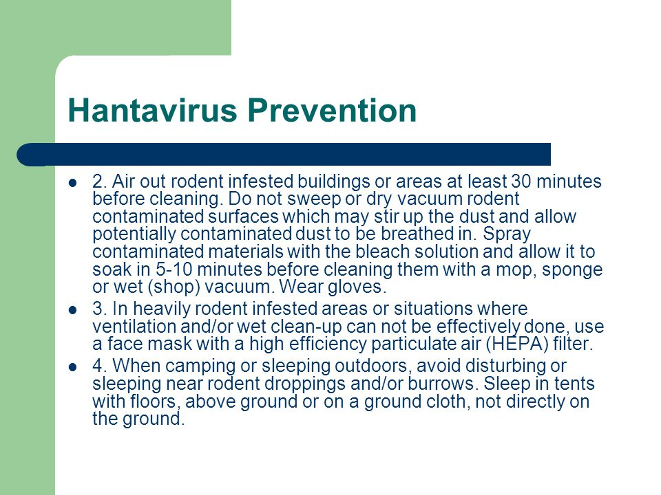Hantavirus Prevention 2. Air out rodent infested buildings or areas at least 30 minutes before cleaning. Do not sweep or dry vacuum rodent contaminate