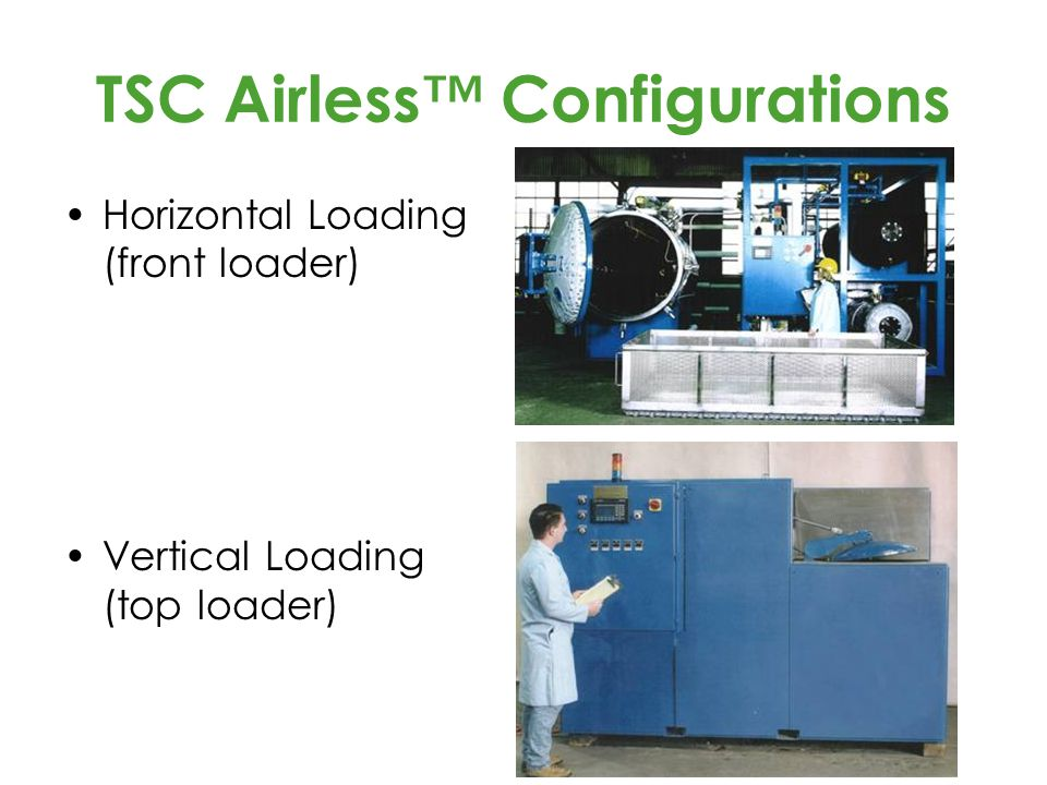 TSC Airless™ Configurations Horizontal Loading (front loader) Vertical Loading (top loader)