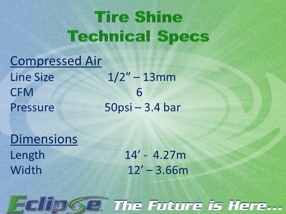 Compressed Air Line Size 1/2 – 13mm CFM 6 Pressure 50psi – 3.4 bar Dimensions Length14' - 4.27m Width 12' – 3.66m
