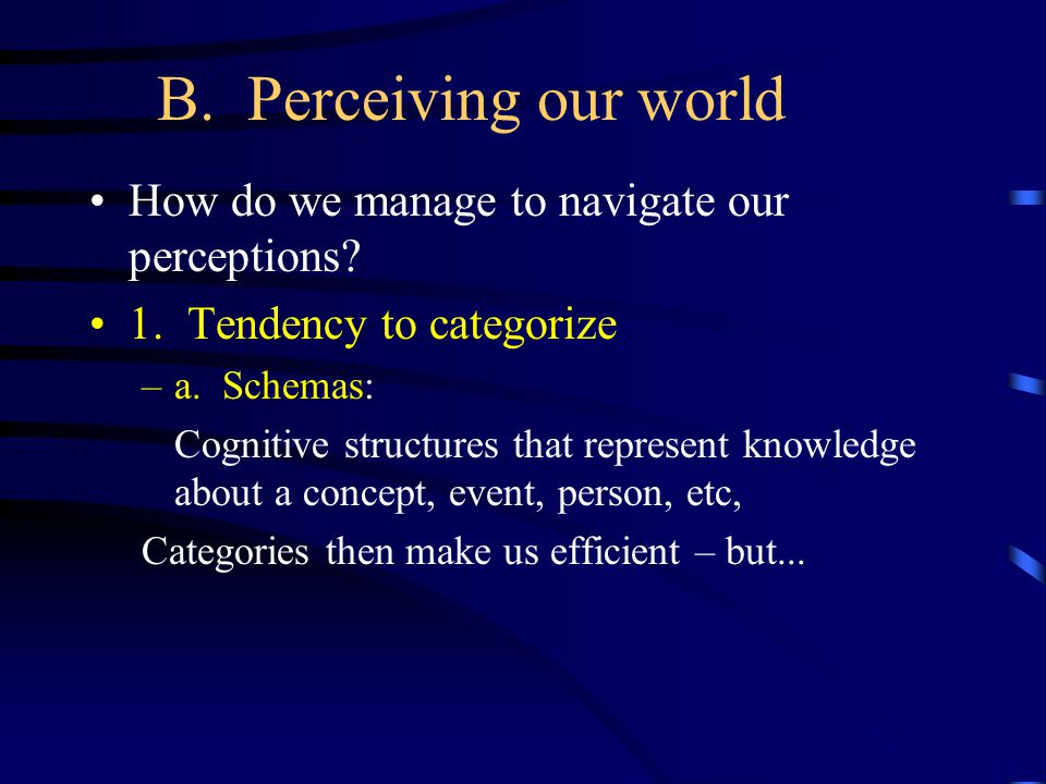 B. Perceiving our world How do we manage to navigate our perceptions.