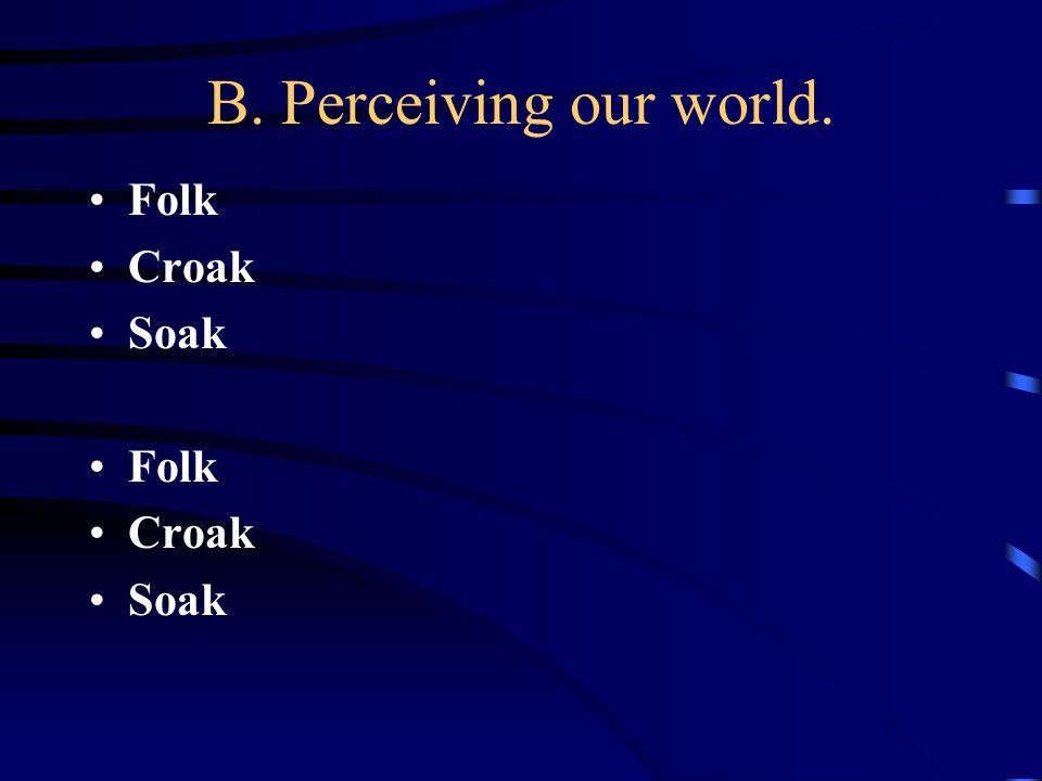 B. Perceiving our world. Folk Croak Soak Folk Croak Soak