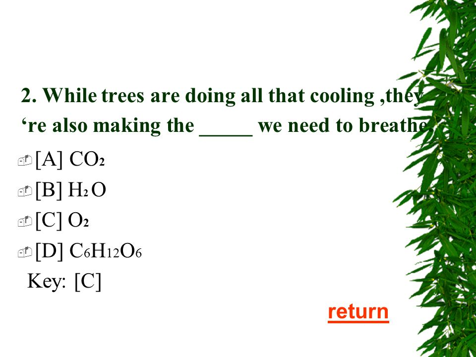 1.Trees provide natural air-conditioning through a process called_____.  [A] evaporation  [B] perspiration  [C] transpiration  [D] evapotranspirat