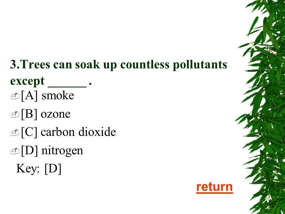2. While trees are doing all that cooling,they 're also making the _____ we need to breathe.