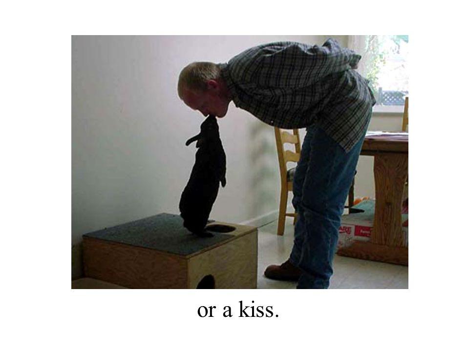 or a kiss.