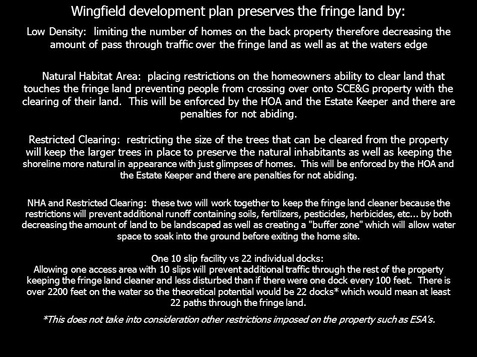 Wingfield development plan preserves the fringe land by: Low Density: limiting the number of homes on the back property therefore decreasing the amoun