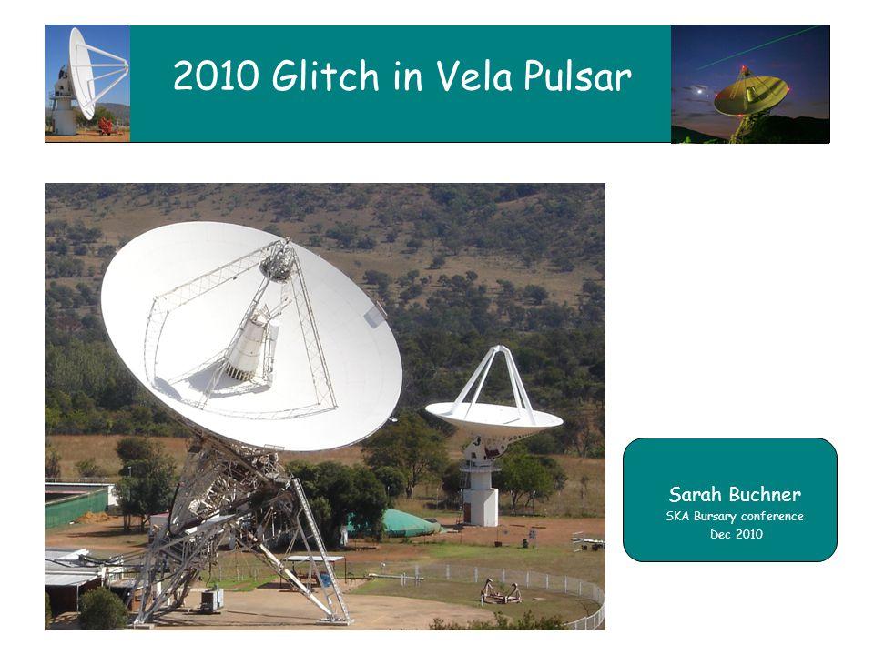 2010 Glitch in Vela Pulsar Sarah Buchner SKA Bursary conference Dec 2010