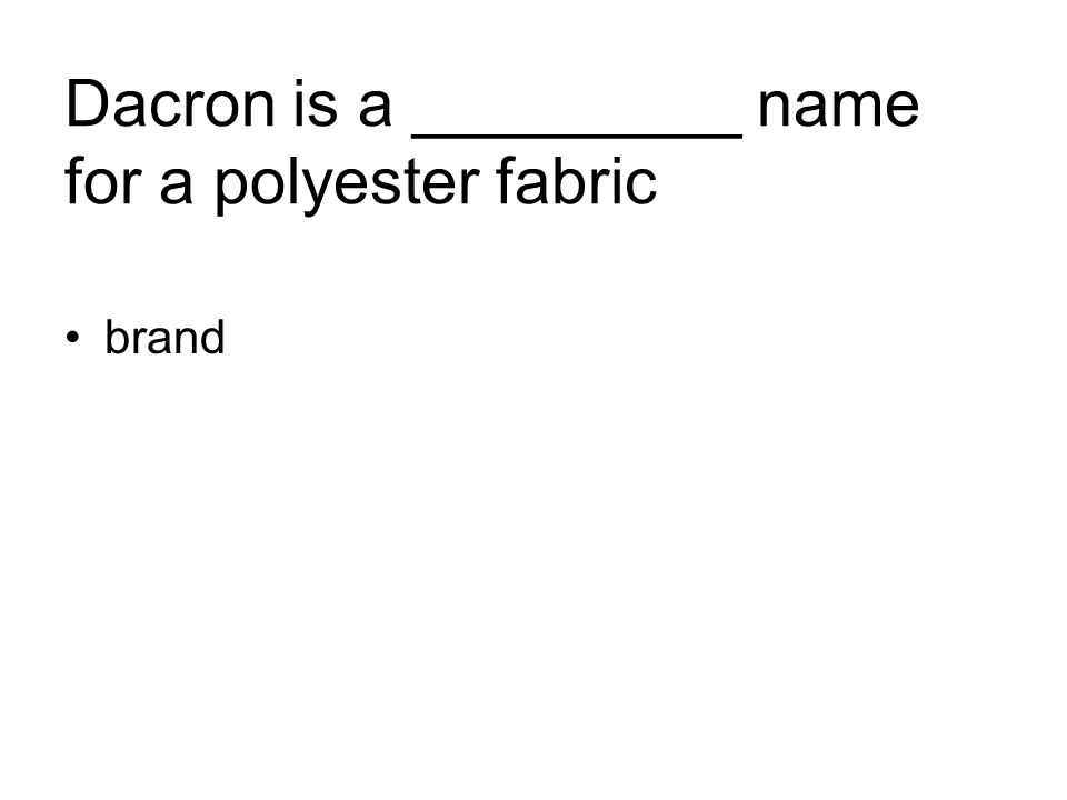Dacron is a _________ name for a polyester fabric brand