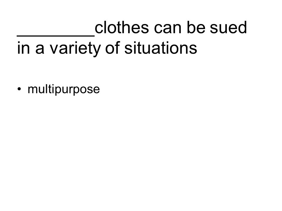 ________clothes can be sued in a variety of situations multipurpose