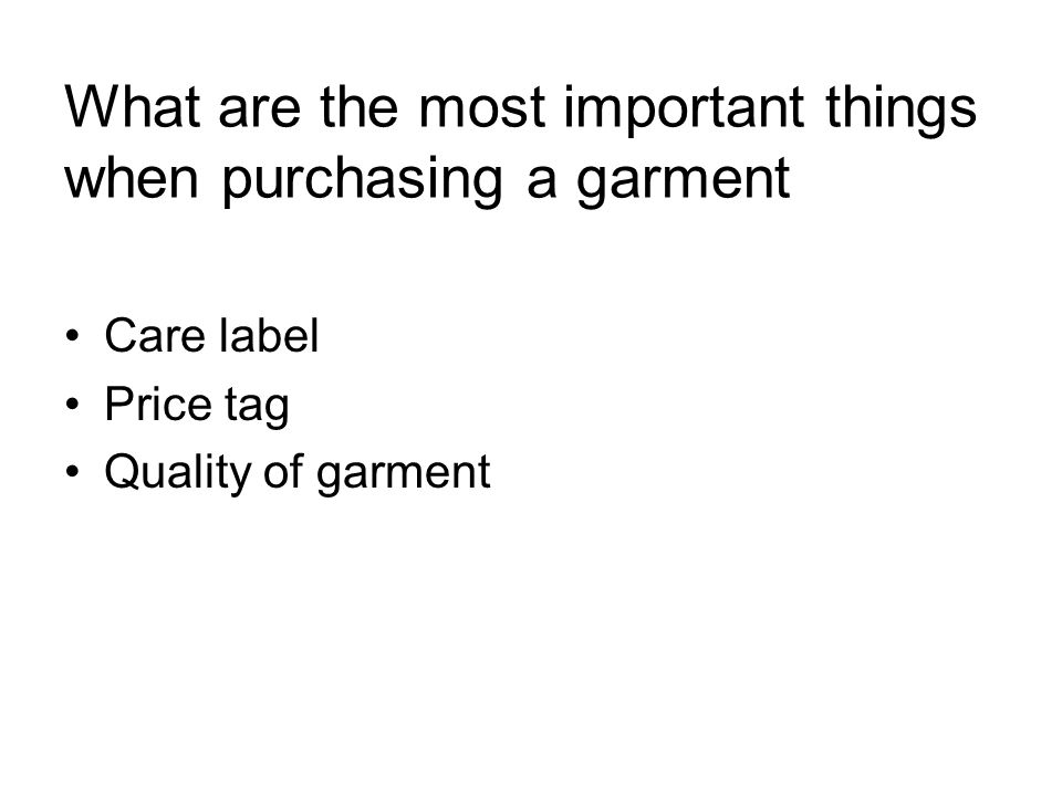 What are the most important things when purchasing a garment Care label Price tag Quality of garment