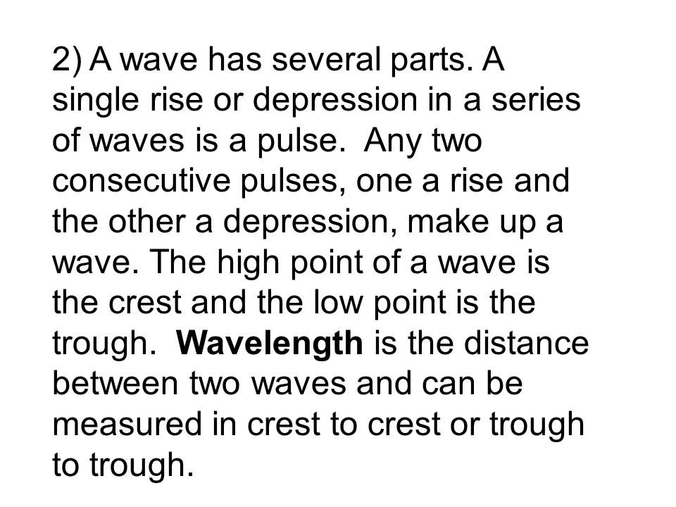 2) A wave has several parts. A single rise or depression in a series of waves is a pulse. Any two consecutive pulses, one a rise and the other a depre
