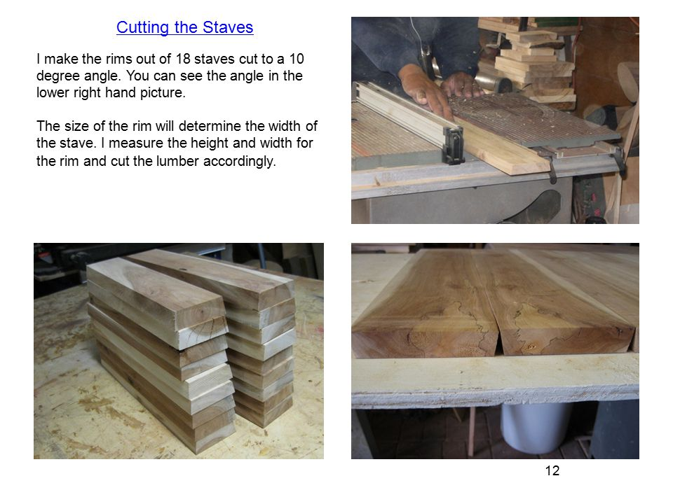 12 I make the rims out of 18 staves cut to a 10 degree angle.