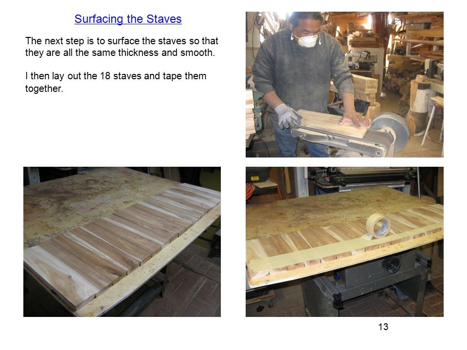 13 The next step is to surface the staves so that they are all the same thickness and smooth.