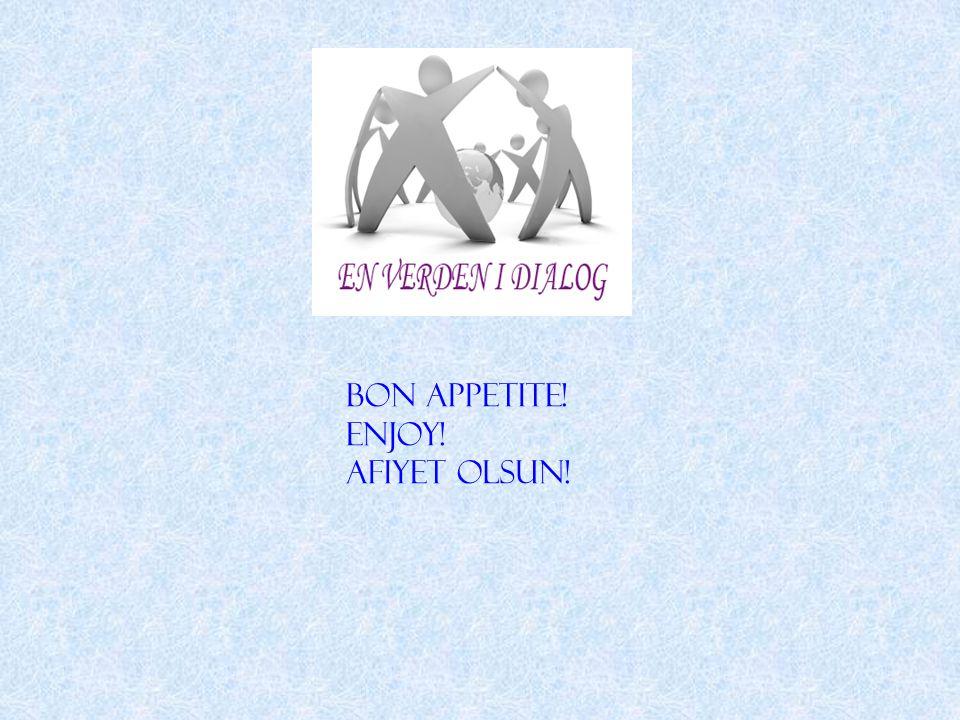 Bon Appetite! Enjoy! Afiyet Olsun!