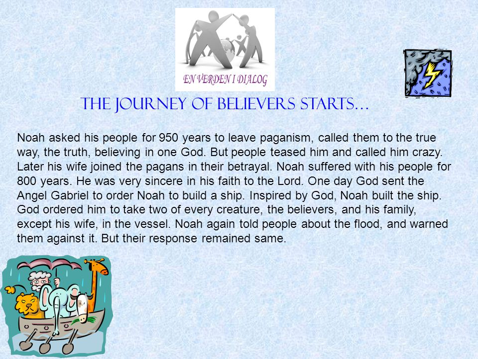 Noah asked his people for 950 years to leave paganism, called them to the true way, the truth, believing in one God.