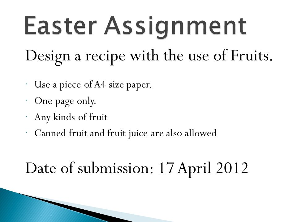 Easter Assignment Design a recipe with the use of Fruits.  Use a piece of A4 size paper.  One page only.  Any kinds of fruit  Canned fruit and fru