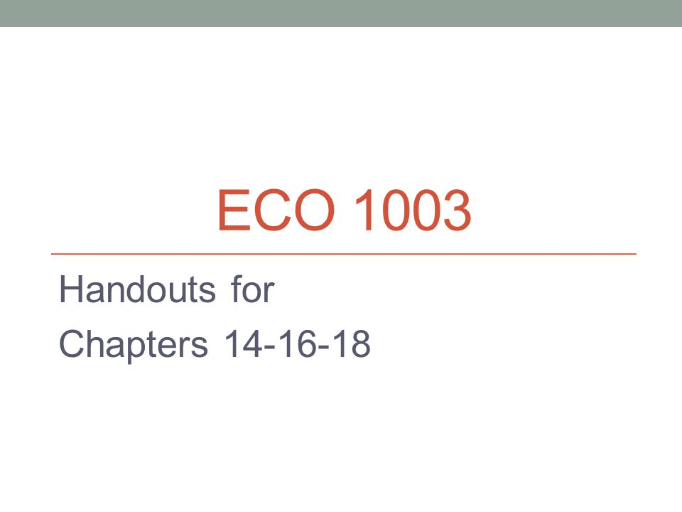 ECO 1003 Handouts for Chapters 14-16-18